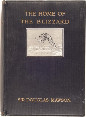 The Home of the Blizzard: being the story of the Australasian Antarctic Expedition, 1911-1914